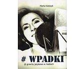 Szczegóły książki #WPADKI @GRZECHY JĘZYKOWE W MEDIACH