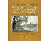 Szczegóły książki PRZEDWOJENNY WROCŁAW I DOLNY ŚLĄSK. NAJPIĘKNIEJSZE FOTOGRAFIE