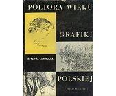 Szczegóły książki PÓŁTORA WIEKU GRAFIKI POLSKIEJ