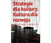 Szczegóły książki STRATEGIE DLA KULTURY. KULTURA DLA ROZWOJU