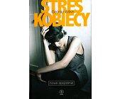 Szczegóły książki STRES KOBIECY. NOWE SPOJRZENIE