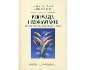 Szczegóły książki PERSWAZJA I UZDRAWIANIE. ANALIZA PORÓWNAWCZA PSYCHOTERAPII