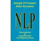 Szczegóły książki NLP - WPROWADZENIE DO PROGRAMOWANIA NEUROLINGWISTYCZNEGO