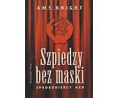Szczegóły książki SZPIEDZY BEZ MASKI - SPADKOBIERCY KGB