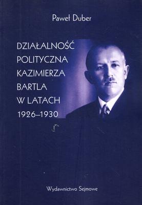 DZIAŁALNOŚĆ POLITYCZNA KAZIMIERZA BARTLA W LATACH 1926 - 1930