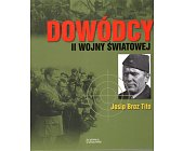 Szczegóły książki DOWÓDCY II WOJNY ŚWIATOWEJ - JOSIP BROZ TITO