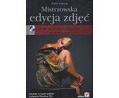 Szczegóły książki MISTRZOWSKA EDYCJA ZDJĘĆ. ADOBE PHOTOSHOP CS5/CS5 PL DLA FOTOGRAFÓW