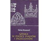 Szczegóły książki SZTUKA W POLSCE PIASTÓW I JAGIELLONÓW
