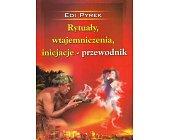 Szczegóły książki RYTUAŁY, WTAJEMNICZENIA, INICJACJE - PRZEWODNIK