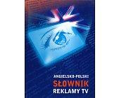 Szczegóły książki ANGIELSKO POLSKI SŁOWNIK REKLAMY TV