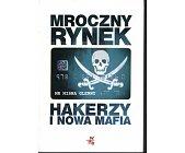 Szczegóły książki MROCZNY RYNEK - HAKERZY I NOWA MAFIA