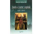 Szczegóły książki BIAŁO - CZARNE ZAPISKI STARE I NOWE