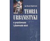 Szczegóły książki TEORIA URBANISTYKI W PROJEKTOWANIU I PLANOWANIU MIAST