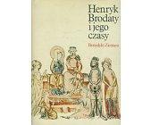 Szczegóły książki HENRYK BRODATY I JEGO CZASY