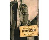 Szczegóły książki TAMTEN LWÓW - TOM I - OBLICZE MIASTA