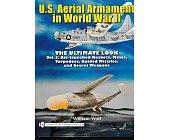 Szczegóły książki U.S. AERIAL ARMAMENT IN WORLD WAR II THE ULTIMATE LOOK VOL.3