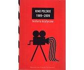 Szczegóły książki KINO POLSKIE 1989-2009. HISTORIA KRYTYCZNA