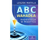 Szczegóły książki ABC WAHADŁA. RADIESTEZJA W PRAKTYCE