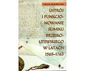 Szczegóły książki USTRÓJ I FUNKCJONOWANIE SEJMIKU BRZESKO-LITEWSKIEGO W LATACH 1565-1763