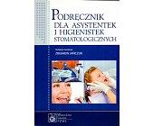 Szczegóły książki PODRĘCZNIK DLA ASYSTENTEK I HIGIENISTEK STOMATOLOGICZNYCH