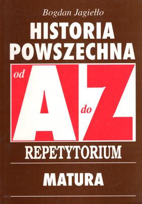HISTORIA POWSZECHNA OD A DO Z REPETYTORIUM MATURA