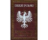 Szczegóły książki DZIEJE POLSKI - DZIEDZICTWO NARODOWE - 11 TOMÓW + 1
