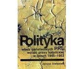 Szczegóły książki POLITYKA WŁADZ PAŃSTWOWYCH PRL WOBEC PRASY KATOLICKIEJ W LATACH 1945 - 1953