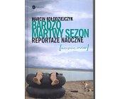 Szczegóły książki BARDZO MARTWY SEZON. REPORTAŻE NAOCZNE