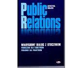 Szczegóły książki PUBLIC RELATIONS. WIARYGODNY DIALOG Z OTOCZENIEM