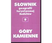 Szczegóły książki SŁOWNIK GEOGRAFII TURYSTYCZNEJ SUDETÓW - TOM 9 - GÓRY KAMIENNE
