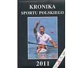 Szczegóły książki KRONIKA SPORTU POLSKIEGO 2011
