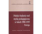 Szczegóły książki POLSKIE BADANIA NAD MYŚLĄ PEDAGOGICZNĄ W LATACH 1900-1939. PARERGA