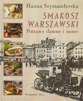 SMAKOSZ WARSZAWSKI - POTRAWY DAWNE I NOWE