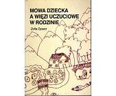 Szczegóły książki MOWA DZIECKA A WIĘZI UCZUCIOWE W RODZINIE