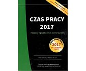 Szczegóły książki CZAS PRACY 2017 PRZEPISY Z PRAKTYCZNYM KOMENTARZEM