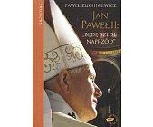 """Szczegóły książki JAN PAWEŁ II: """"BĘDĘ SZEDŁ NAPRZÓD"""""""