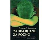 Szczegóły książki ZANIM BĘDZIE ZA PÓŹNO. PORADNIK DLA RODZICÓW I WYCHOWAWCÓW DZIECI TRUDNYCH
