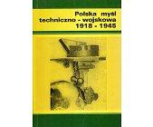 Szczegóły książki POLSKA MYŚL TECHNICZNO-WOJSKOWA 1918-1945