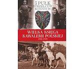 Szczegóły książki WIELKA KSIĘGA KAWALERII POLSKIEJ 1918-1939 - TOM 33 - 3 PUŁK STRZELCÓW KONNYCH