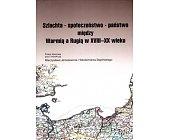 Szczegóły książki SZLACHTA SPOŁECZEŃSTWO PAŃSTWO MIĘDZY WARMIĄ A RUGIĄ W XVIII-XX WIEKU