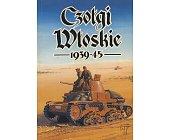 Szczegóły książki CZOŁGI WŁOSKIE 1939 - 1945