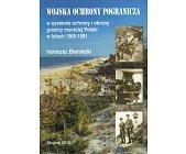 Szczegóły książki WOJSKA OCHRONY POGRANICZA W SYSTEMIE OCHRONY I OBRONY GRANICY MORSKIEJ....
