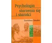 Szczegóły książki PSYCHOLOGIA STARZENIA SIĘ I STAROŚCI
