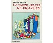 Szczegóły książki TY TAKŻE JESTEŚ NEUROTYKIEM