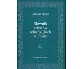 Szczegóły książki SŁOWNIK ARTYSTÓW REFORMACKICH W POLSCE