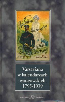 VARSAVIANA W KALENDARZACH WARSZAWSKICH 1795-1939