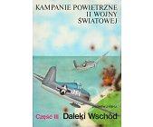 Szczegóły książki KAMPANIE POWIETRZNE II WOJNY ŚWIATOWEJ - CZ. III DALEKI WSCHÓD