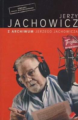 Z ARCHIWUM JERZEGO JACHOWICZA