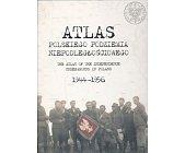 Szczegóły książki ATLAS POLSKIEGO PODZIEMIA NIEPODLEGŁOŚCIOWEGO 1944 - 1956