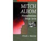 Szczegóły książki NIEZAPOMNIANA LEKCJA ŻYCIA, WTORKI Z MORRIEM